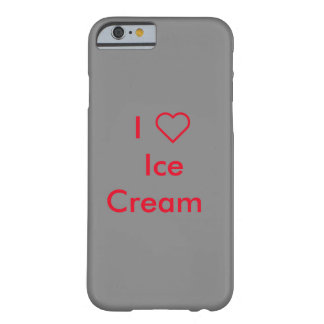 I Love Ice Cream iPhone 6/6s case Barely There iPhone 6 Case