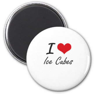 I love Ice Cubes 2 Inch Round Magnet