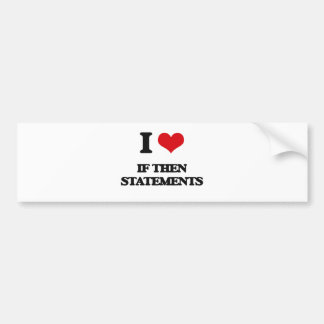 I love If Then Statements Bumper Sticker