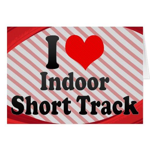 I love Indoor Short Track Greeting Card