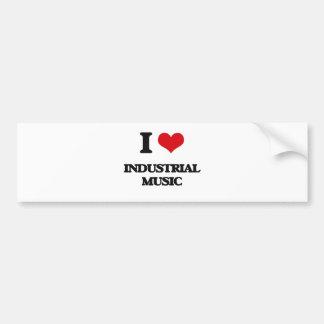 I Love INDUSTRIAL MUSIC Bumper Stickers