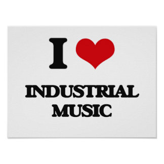 I Love INDUSTRIAL MUSIC Posters