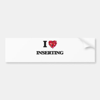 I Love Inserting Bumper Sticker