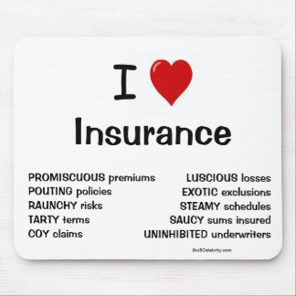 I Love Insurance - Rude and Cheeky Reasons Why! Mouse Pad