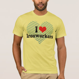 I Love Ironworkers T-Shirt