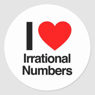i love irrational numbers round sticker