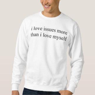 i love issues more than i love myself crewneck pull over sweatshirt
