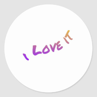 I Love It, colorful word art slogan Classic Round Sticker