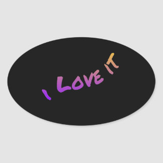 I Love It, colorful word art slogan Oval Sticker