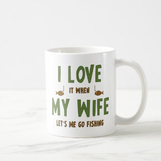 I Love It When My Wife Lets Me Go Fishing Coffee Mug