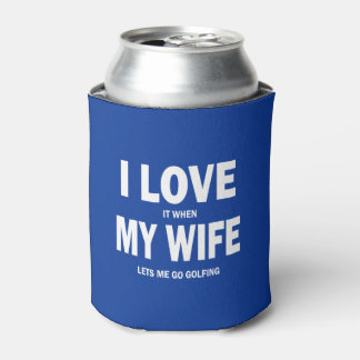 I love it when my wife lets me go fishing funny can cooler