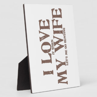 I LOVE (it when) MY WIFE (let's me go hunting) Plaque
