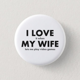 I LOVE it when MY WIFE lets me play video games 1 Inch Round Button