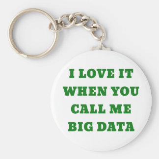 I Love It When You Call Me Big Data Basic Round Button Keychain