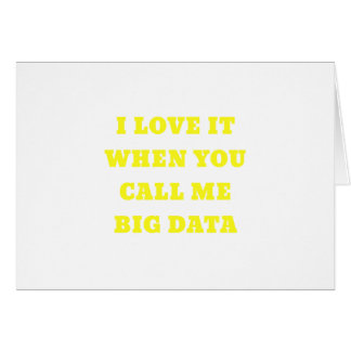 I Love It When You Call Me Big Data Card