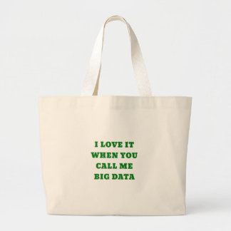 I Love It When You Call Me Big Data Large Tote Bag