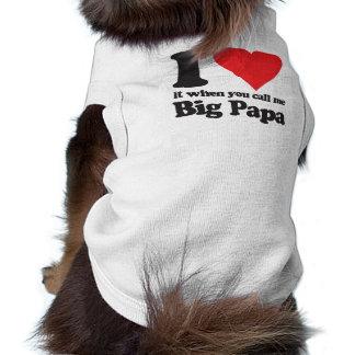 I love it when you call me big papa shirt