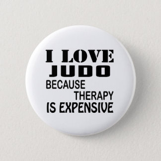 I Love Judo Because Therapy Is Expensive 2 Inch Round Button