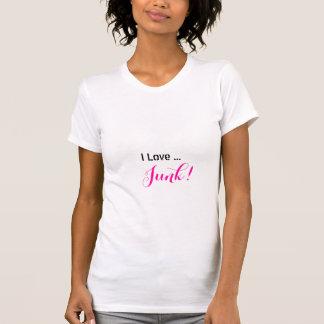 I love Junk shirt T Shirts