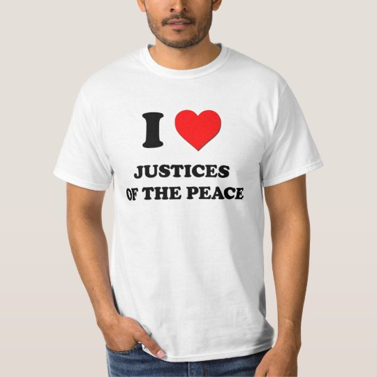 I Love Justices Of The Peace T-Shirt
