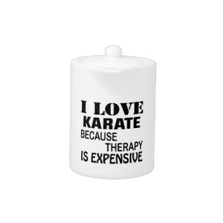 I Love Karate Because Therapy Is Expensive