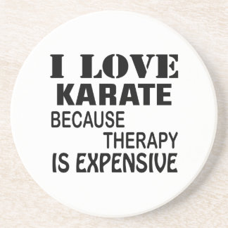 I Love Karate Because Therapy Is Expensive Coaster