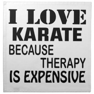 I Love Karate Because Therapy Is Expensive Napkin
