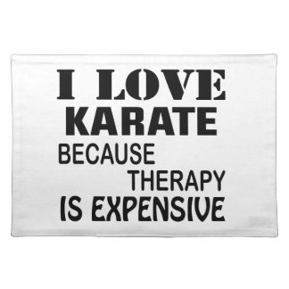 I Love Karate Because Therapy Is Expensive Placemat