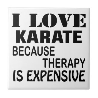 I Love Karate Because Therapy Is Expensive Tile
