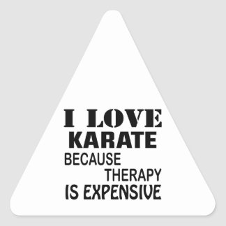 I Love Karate Because Therapy Is Expensive Triangle Sticker