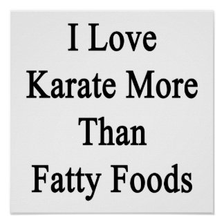 I Love Karate More Than Fatty Foods Posters