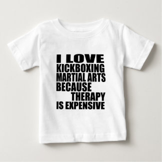 I LOVE KICKBOXING MARTIAL ARTS BECAUSE THERAPY IS BABY T-Shirt