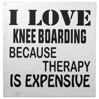 I Love Knee Boarding Because Therapy Is Expensive Napkin