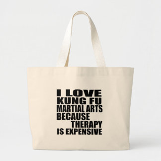 I LOVE KUNG FU MARTIAL ARTS BECAUSE THERAPY IS EXP LARGE TOTE BAG
