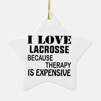 I Love Lacrosse  Because Therapy Is Expensive Ceramic Ornament