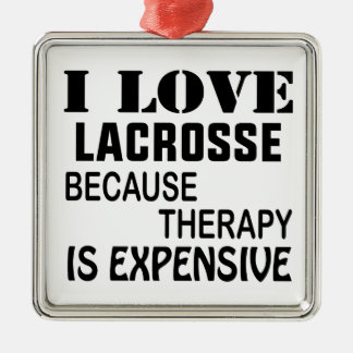 I Love Lacrosse  Because Therapy Is Expensive Metal Ornament