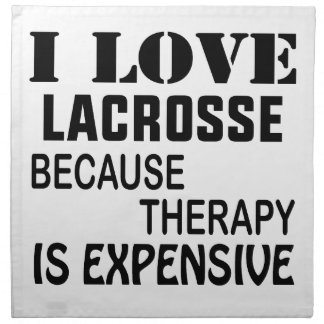 I Love Lacrosse  Because Therapy Is Expensive Napkin