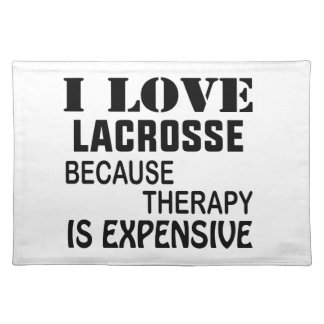 I Love Lacrosse  Because Therapy Is Expensive Placemat