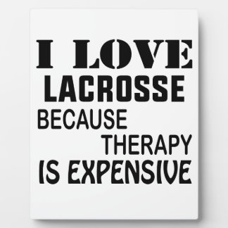 I Love Lacrosse  Because Therapy Is Expensive Plaque