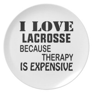I Love Lacrosse  Because Therapy Is Expensive Plate