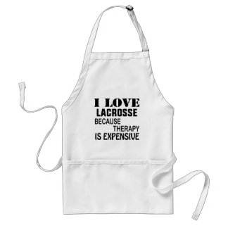 I Love Lacrosse  Because Therapy Is Expensive Standard Apron