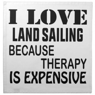 I Love Land sailing Because Therapy Is Expensive Napkin