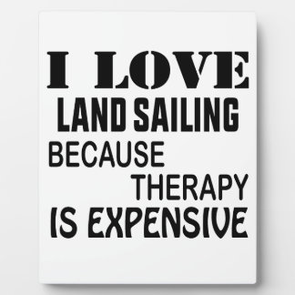 I Love Land sailing Because Therapy Is Expensive Plaque