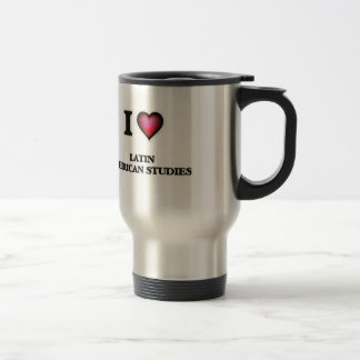 I Love Latin American Studies Travel Mug
