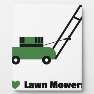 I love Lawn Mowers Plaque