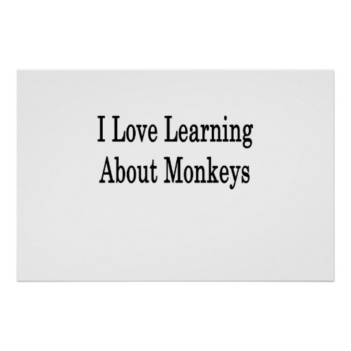 I Love Learning About Monkeys Posters