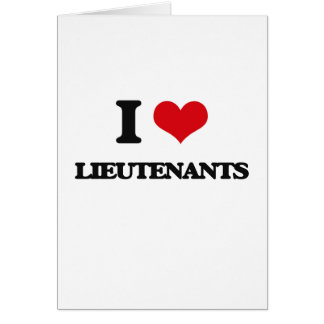 I Love Lieutenants Greeting Card