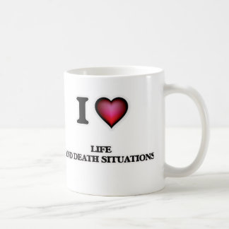 I Love Life And Death Situations Coffee Mug
