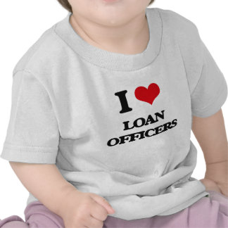 I Love Loan Officers T-shirt