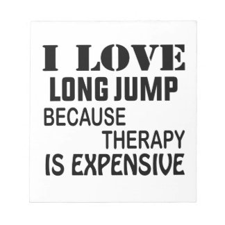 I Love Long Jump Because Therapy Is Expensive Notepad